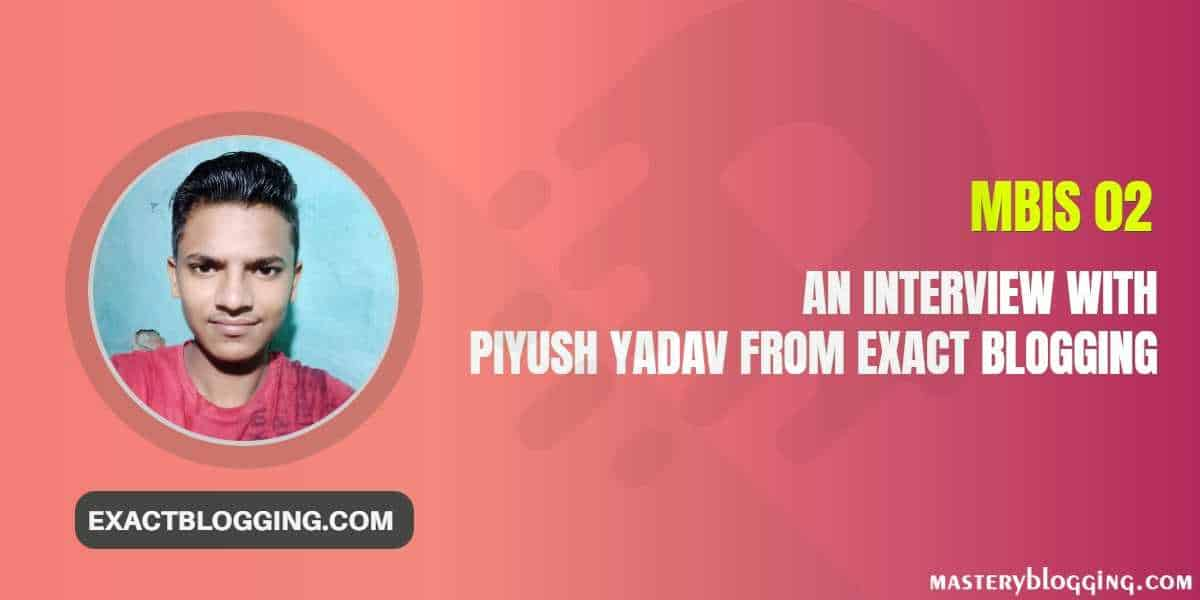 Interview with Piyush Yadav From ExactBlogging